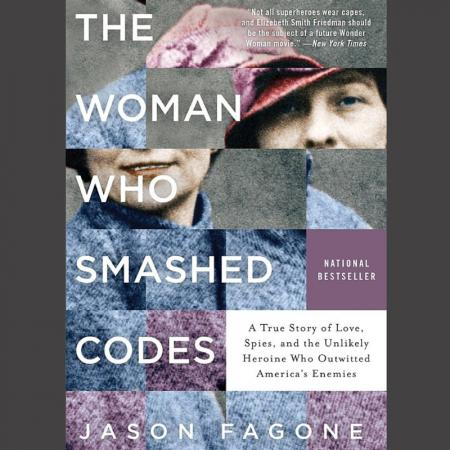 The Woman Who Smashed Codes by Jason Fagone